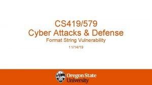 CS 419579 Cyber Attacks Defense Format String Vulnerability