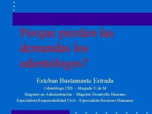 Porqu pierden las demandas los odontlogos Esteban Bustamante