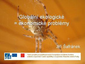 Globln ekologick ekonomick problmy Ji afrnek Tento projekt