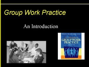 Group Work Practice An Introduction Group Work Working