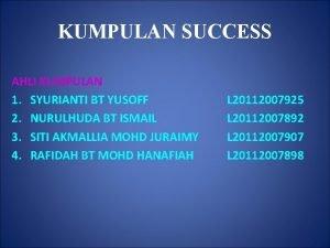 KUMPULAN SUCCESS AHLI KUMPULAN 1 SYURIANTI BT YUSOFF