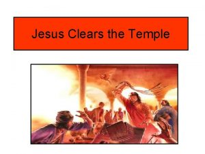 Jesus Clears the Temple Jesus worshipped God in