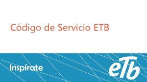 Cdigo de Servicio ETB Servicio en ETB es