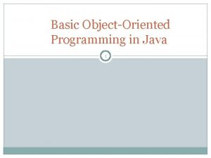 Basic ObjectOriented Programming in Java 1 ObjectOriented Nomenclature