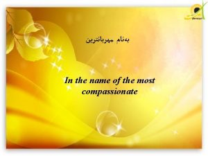 In the name of the most compassionate Mum