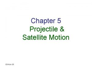 Chapter 5 Projectile Satellite Motion 03 Nov20 Projectile