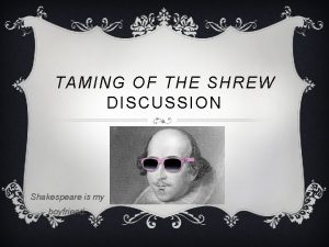 TAMING OF THE SHREW DISCUSSION Shakespeare is my