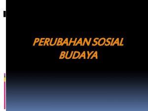 PERUBAHAN SOSIAL BUDAYA Pengertian Perubhan Sosial Dan Budaya