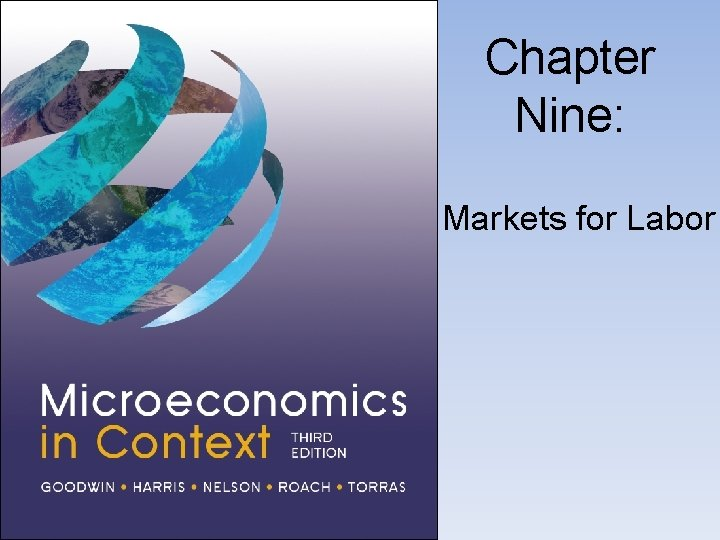 Chapter Nine Markets for Labor Labor in the