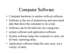 Computer Software Computer hardware is useless without software