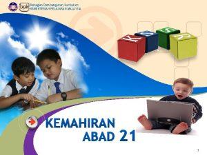 Bahagian Pembangunan Kurikulum KEMENTERIAN PELAJARAN MALAYSIA KEMAHIRAN ABAD