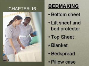 CHAPTER 16 BEDMAKING Bottom sheet Lift sheet and