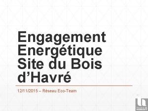 Engagement Energtique Site du Bois dHavr 12112015 Rseau