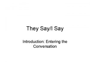 They SayI Say Introduction Entering the Conversation Entering
