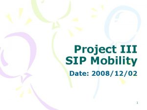 Project III SIP Mobility Date 20081202 1 SIP