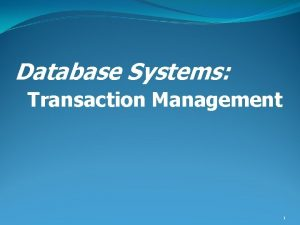 Database Systems Transaction Management 1 Necessity Database systems