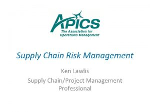 Supply Chain Risk Management Ken Lawlis Supply ChainProject