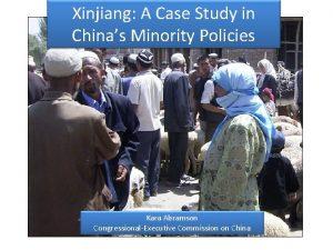 Xinjiang A Case Study in Chinas Minority Policies