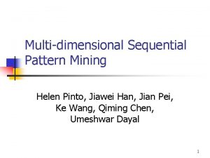 Multidimensional Sequential Pattern Mining Helen Pinto Jiawei Han