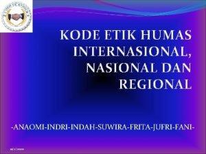 KODE ETIK HUMAS INTERNASIONAL NASIONAL DAN REGIONAL ANAOMIINDRIINDAHSUWIRAFRITAJUFRIFANI