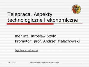 Telepraca Aspekty technologiczne i ekonomiczne mgr in Jarosaw