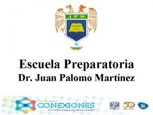 Escuela Preparatoria Dr Juan Palomo Martnez Equipo 1