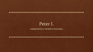 Peter I ZAHRANIN A DOMCA POLITIKA Peter I