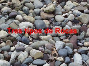 Tres tipos de Rocas Mira las fotos de