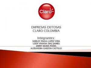EMPRESAS EXITOSAS CLARO COLOMBIA Integrantes SHIRLEY PAOLA LOPEZ