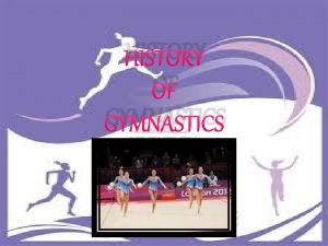 HISTORY OF GYMNASTICS The earliest recorded activities in