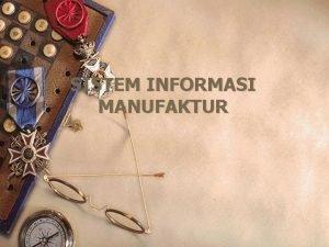 SISTEM INFORMASI MANUFAKTUR Sistem Informasi Produksi definisi Suatu