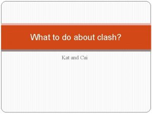 What to do about clash Kat and Cai