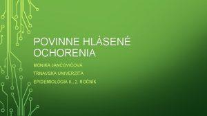 POVINNE HLSEN OCHORENIA MONIKA JANOVIOV TRNAVSK UNIVERZITA EPIDEMIOLGIA