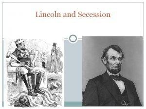 Lincoln and Secession LincolnDouglas Debates The LincolnDouglas debates
