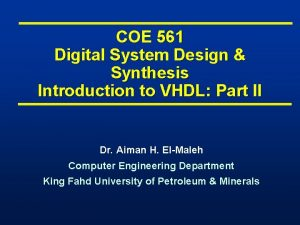 COE 561 Digital System Design Synthesis Introduction to