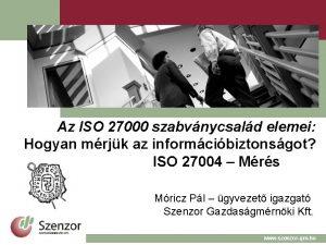 Az ISO 27000 szabvnycsald elemei Hogyan mrjk az