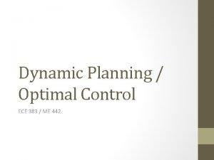 Dynamic Planning Optimal Control ECE 383 ME 442