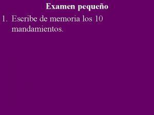 Examen pequeo 1 Escribe de memoria los 10