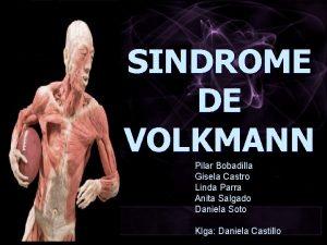SINDROME DE VOLKMANN Pilar Bobadilla Gisela Castro Linda