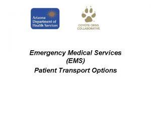 Emergency Medical Services EMS Patient Transport Options EMS