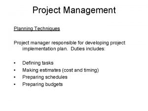Project Management Planning Techniques Project manager responsible for