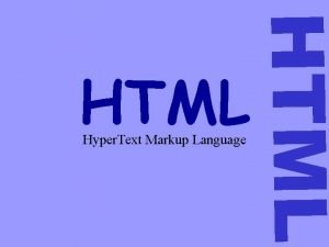 HTML Hyper Text Markup Language HTML Origem O