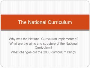 The National Curriculum Why was the National Curriculum