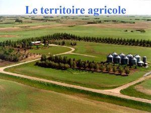 Le territoire agricole Questce quun territoire agricole Un