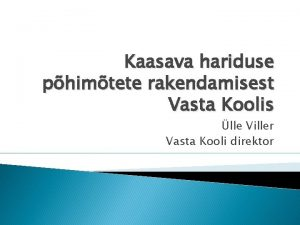 Kaasava hariduse phimtete rakendamisest Vasta Koolis lle Viller