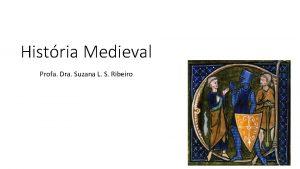 Histria Medieval Profa Dra Suzana L S Ribeiro