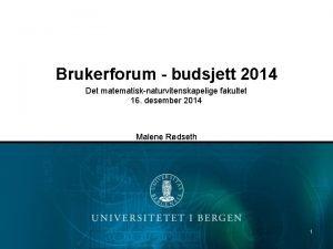 Brukerforum budsjett 2014 Det matematisknaturvitenskapelige fakultet 16 desember