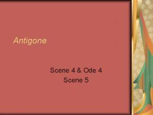 Antigone Scene 4 Ode 4 Scene 5 1