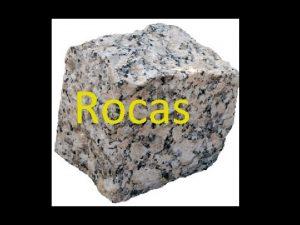 Rocas Roca Se llama Roca a cualquier material