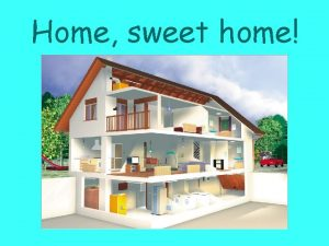 Home sweet home Task Read and repeat w